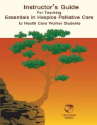 Instructor's Guide for Teaching Essentials in Hospice Palliative Care to Health Care Workers