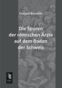 Die Spuren Der Romischen Arzte Auf Dem Boden Der Schweiz [GER]