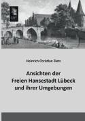 Ansichten Der Freien Hansestadt Lubeck Und Ihrer Umgebungen [GER]