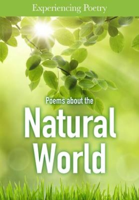 Poems About the Natural World (Experiencing Poetry)