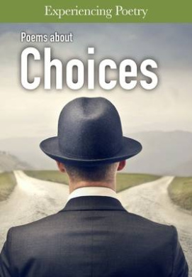 Poems About Choices (Experiencing Poetry)