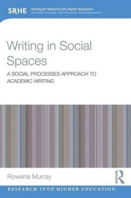 Writing in Social Spaces: A Social Processes Approach to Academic Writing (Research into Higher Education)
