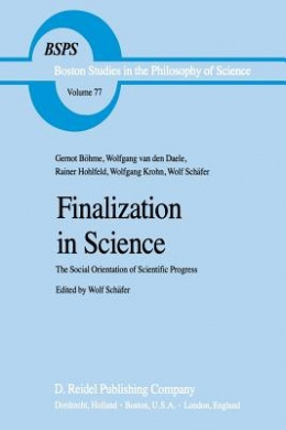 Finalization in Science: The Social Orientation of Scientific Progress (Boston Studies in the Philosophy and History of Science)