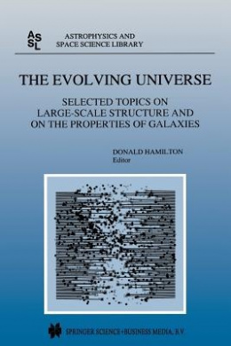 The Evolving Universe: Selected Topics on Large-Scale Structure and on the Properties of Galaxies (Astrophysics and Space Science Library)