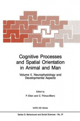 Cognitive Processes and Spatial Orientation in Animal and Man: Volume II Neurophysiology and Developmental Aspects (Nato Science Series D:)
