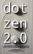 Dot Zen 2.0 - On Marketing, Social Media, Technology, Public Relations, Human Capital & Leadership