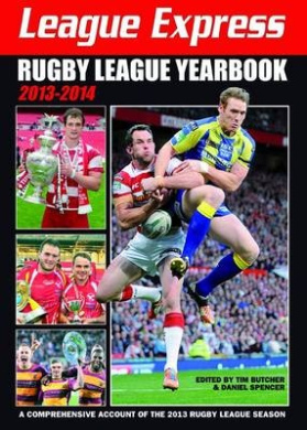 League Express Rugby League Yearbook 2013-2014: A Comprehensive Account of the 2013 Rugby League Season
