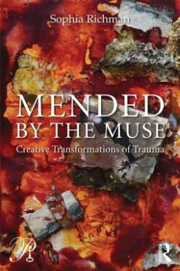 Mended by the Muse: Creative Transformations of Trauma (Psychoanalysis in a New Key Book Series)