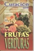 Curacion Con Frutas y Verduras = Healing with Fruits and Vegetables [Spanish]