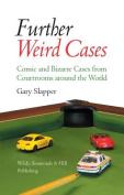 Further Weird Cases
