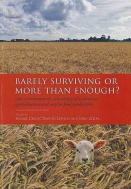 Barely Surviving or More Than Enough?: The Environmental Archaeology of Subsistence, Specialisation and Surplus Food Production