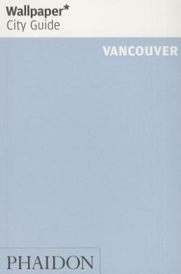 Wallpaper* City Guide Vancouver (Wallpaper)