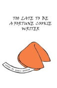 Too Late to Be a Fortune Cookie Writer