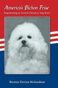 America's Bichon Frise. Regenerating an Ancient European Dog Breed.