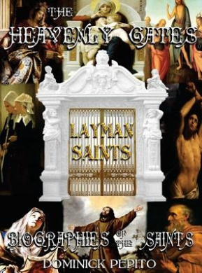 Through the Heavenly Gates: The New Revised Edition: Biographies of the Saints Book 3 of 3: The Path of Obedience: Layman Saints (Through the Heavenly Gates)