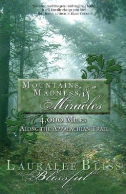 Mountains, Madness, & Miracles  : 4,000 Miles Along the Appalachian Trail