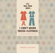 I'll tell you why I can't wear those clothes!
