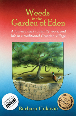 Weeds in the Garden of Eden: A Journey Back to Family Roots, and Life in a Traditional Croatian Village
