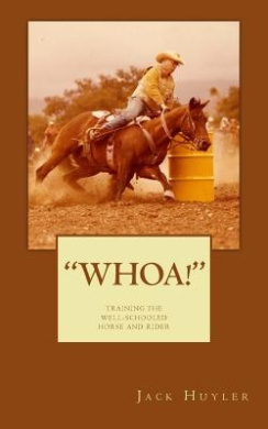 Whoa!: Training the Well-Schooled Horse and Rider: Training the Well-Schooled Horse and Rider