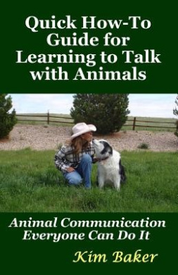 Quick How-To Guide for Learning to Talk with Animals: Animal Communication Everyone Can Do It