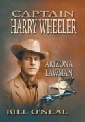 Captain Harry Wheeler, Arizona Lawman