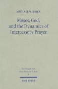 Moses, God, and the Dynamics of Intercessory Prayer