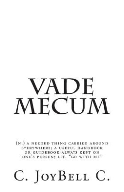 Vade Mecum: (N.) a Needed Thing Carried Around Everywhere; A Useful Handbook or Guidebook Always Kept on One's Person; Lit. Go with Me