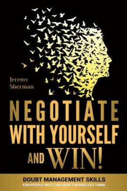 Negotiate with Yourself and Win!: Mind Minding for People Who Can Hear Themselves Think