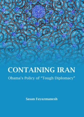 """Containing Iran: Obama's Policy of """"Tough Diplomacy"""""""