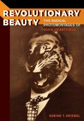Revolutionary Beauty: The Radical Photomontages of John Heartfield