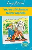 You're a Nuisance Mister Meddle (Enid Blyton