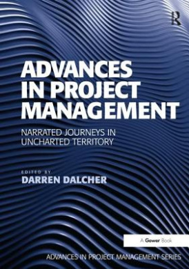 Advances in Project Management: Narrated Journeys in Uncharted Territory (Advances in Project Management)