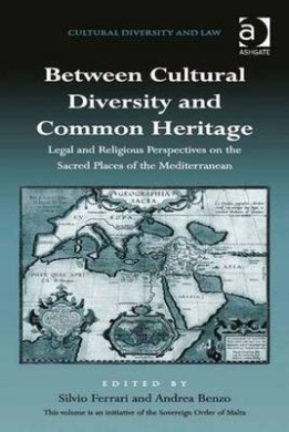 Between Cultural Diversity and Common Heritage: Legal and Religious Perspectives on the Sacred Places of the Mediterranean (Cultural Diversity and Law)