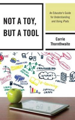 Not a Toy, but a Tool: An Educator's Guide for Understanding and Using iPads