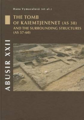 Abusir XXII: The Tomb of Kaiemtjenenet (as 38) and the Surrounding Structures (as 57-60)