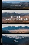 El Cristal Con Que Se Mira La Vida [Spanish]