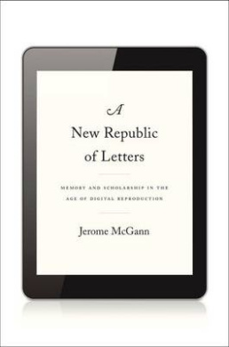 A New Republic of Letters: Memory and Scholarship in the Age of Digital Reproduction
