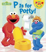P is for Potty (Sesame Street) [Board book]