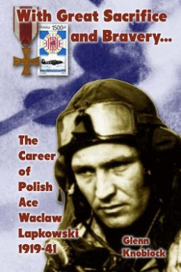 With Great Sacrifice and Bravery: The Career of Polish Ace Waclaw Lapkowski 1939-41