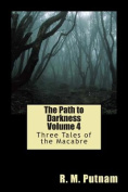 The Path to Darkness Volume 4