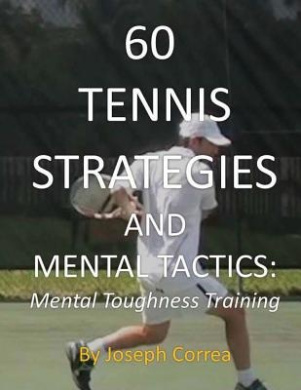 60 Tennis Strategies and Mental Tactics: Mental Toughness Training