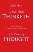 As a Man Thinketh, with Excerpts from the Power of Thought