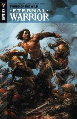 Eternal Warrior: Volume 1: Sword of the Wild