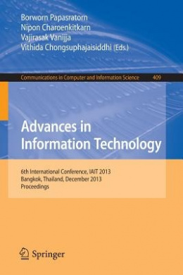 Advances in Information Technology: 6th International Conference, IAIT 2013, Bangkok, Thailand, December 12-13, 2013. Proceedings (Communications in Computer and Information Science)
