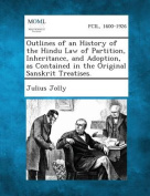 Outlines of an History of the Hindu Law of Partition, Inheritance, and Adoption, as Contained in the Original Sanskrit Treatises.