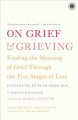 On Grief & Grieving  : Finding the Meaning of Grief Through the Five Stages of Loss