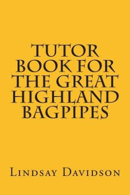 Tutor Book for the Great Highland Bagpipes: A Guide for Learning Scottish Bagpipes