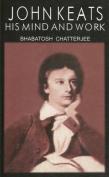 John Keats: His Mind and Work