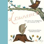 Lawrence, the Story of a Hedgehog Who Wanted to Fly