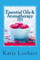 Essential Oils & Aromatherapy 101  : Top Beauty Secrets for Your Health